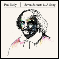 Paul Kelly - Seven Sonnets & A Song
