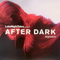 Late Night Tales - Presents After Dark: Nightshift