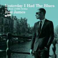 José James - Yesterday I Had The Blues: The Music Of Billie Holiday
