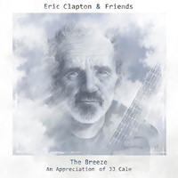 Eric Clapton & Friends - The Breeze - An Appreciation Of JJ Cale