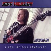 Jeff Healey - Holding On: A Heal My Soul Companion
