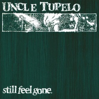 Uncle Tupelo - Still Feel Gone