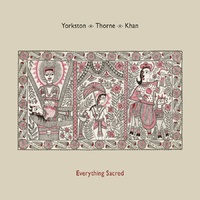 Yorkston / Thorne / Khan - Everything Sacred