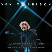 Van Morrison - ...It's Too Late to Stop Now…Volume I