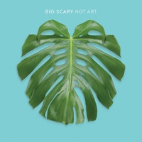 Big Scary - Not Art