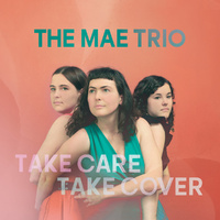 The Mae Trio - Take Care, Take Cover