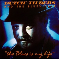 Dutch Tilders And The Blues Club - The Blues Is My Life