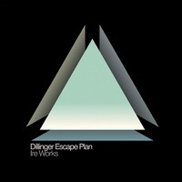 The Dillinger Escape Plan - Ire Works