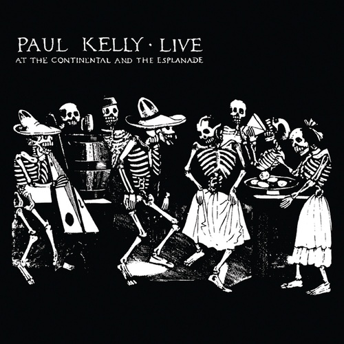 Paul Kelly - Live At The Continental And The Esplande